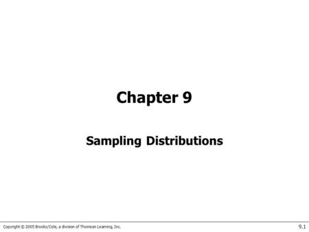 Copyright © 2005 Brooks/Cole, a division of Thomson Learning, Inc. 9.1 Chapter 9 Sampling Distributions.