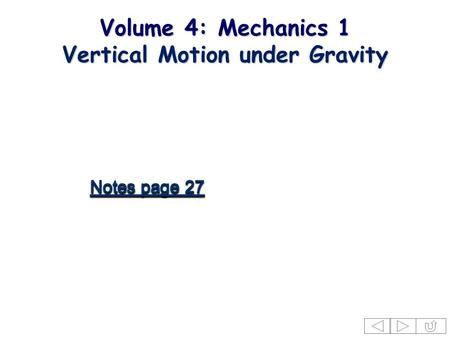 Volume 4: Mechanics 1 Vertical Motion under Gravity.