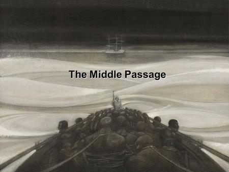 "The Middle Passage. ""The Middle Passage must have been as near as anyone ever comes to hell on earth."" - Barry Unsworth, author."