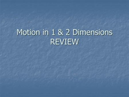 Motion in 1 & 2 Dimensions REVIEW. What is the displacement of an object with a v vs. t graph of: A. 15 m B. 15 cm C. -15 m D. 0.83 m E. -0.83 m.
