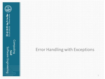 Error Handling with Exceptions 2015-5-41. Concepts C and other earlier languages often had multiple error-handling schemes, and these were generally established.