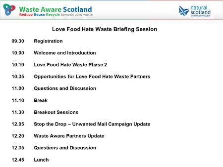 Love Food Hate Waste Briefing Session 09.30 Registration 10.00Welcome and Introduction 10.10 Love Food Hate Waste Phase 2 10.35 Opportunities for Love.