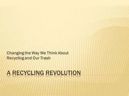 Changing the Way We Think About Recycling and Our Trash.