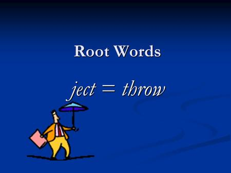 Root Words ject = throw. dejected (adjective) Definition:  To feel sad;  To feel thrown down in spirit Kara felt very dejected when her friends made.
