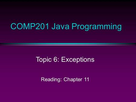 COMP201 Java Programming Topic 6: Exceptions Reading: Chapter 11.