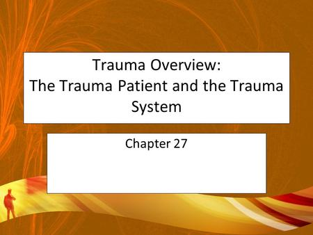 Trauma Overview: The Trauma Patient and the Trauma System