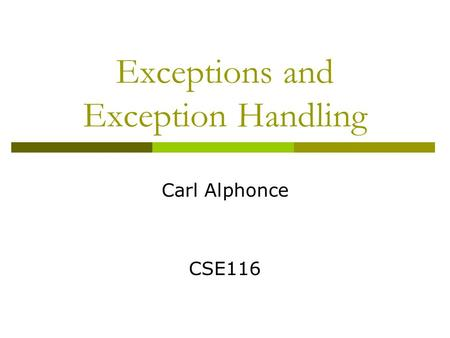 Exceptions and Exception Handling Carl Alphonce CSE116.