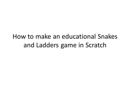 How to make an educational Snakes and Ladders game in Scratch