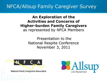 An Exploration of the Activities and Concerns of Higher-burden Family Caregivers as represented by NFCA Members Presentation to the National Respite Conference.