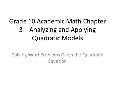 Grade 10 Academic Math Chapter 3 – Analyzing and Applying Quadratic Models Solving Word Problems Given the Quadratic Equation.