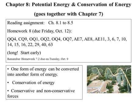 One form of energy can be converted into another form of energy. Conservation of energy Conservative and non-conservative forces Chapter 8: Potential Energy.