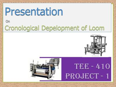 Chronological development means step by step development, so chronological development of loom means the day by day or step by step development of loom.