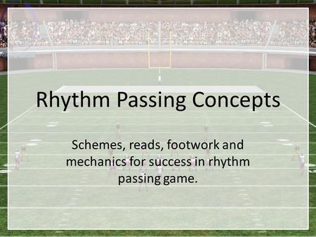 Rhythm Passing Concepts Schemes, reads, footwork and mechanics for success in rhythm passing game.