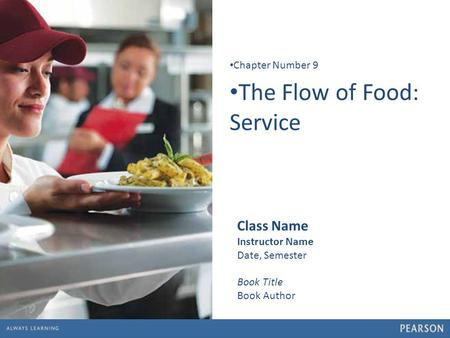 1 The Flow of Food: Service Chapter Number 9 Class Name Instructor Name Date, Semester Book Title Book Author.