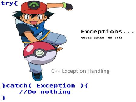 C++ Exception Handling. Exception Handling in C++2 Outline What exceptions are and when to use them Using try, catch and throw to detect, handle and indicate.