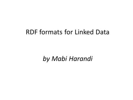 RDF formats for Linked Data by Mabi Harandi. RDF is not a format, it is a model for data So: It will provide supports for different formats like :  Turtle.