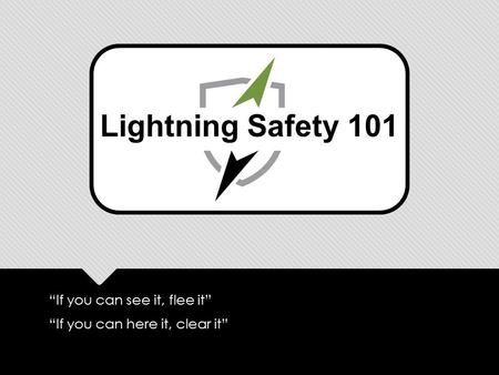"""If you can see it, flee it"" ""If you can here it, clear it"" ""If you can see it, flee it"" ""If you can here it, clear it"" Lightning Safety 101."