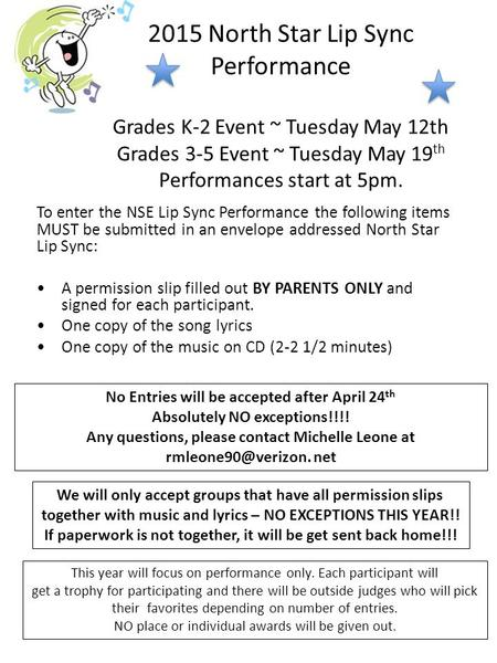 2015 North Star Lip Sync Performance Grades K-2 Event ~ Tuesday May 12th Grades 3-5 Event ~ Tuesday May 19 th Performances start at 5pm. To enter the NSE.