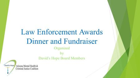 Law Enforcement Awards Dinner and Fundraiser Organized by David's Hope Board Members.