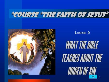 "1 Lesson 6 ""COURSE ""THE FAITH OF JESUS"". 2... Origen of sin BEGINNING OF SIN 1. Where and when did the sin begin? Revelation 12:7-10 7 After there was."