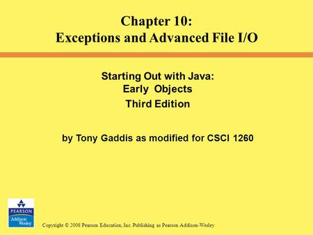 Copyright © 2008 Pearson Education, Inc. Publishing as Pearson Addison-Wesley Starting Out with Java: Early Objects Third Edition by Tony Gaddis as modified.