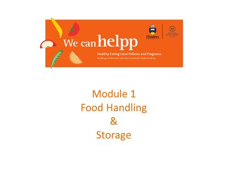 Module 1 Food Handling & Storage. BEST BEFORE May still be safe to eat for a few days after the 'best before' date, but the quality may not.