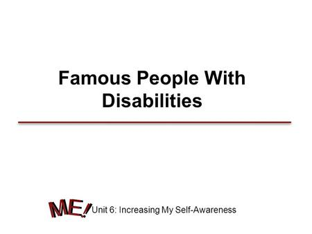 Famous People With Disabilities Unit 6: Increasing My Self-Awareness.