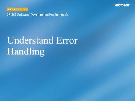 Understand Error Handling 98-361 Software Development Fundamentals LESSON 1.4.