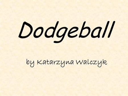Dodgeball by Katarzyna Walczyk. Definition of Dodgeball Dodgeball is a game in which players try to hit other players with balls and avoid being hit.