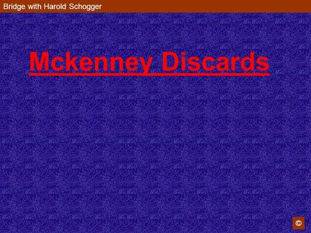 Mckenney Discards Bridge with Harold Schogger ©. © Partner leads the  J and you have to discard. What to do ? If you throw a High Heart you have thrown.