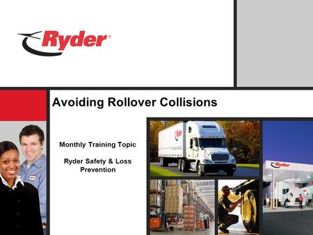 Avoiding Rollover Collisions Monthly Training Topic Ryder Safety & Loss Prevention.