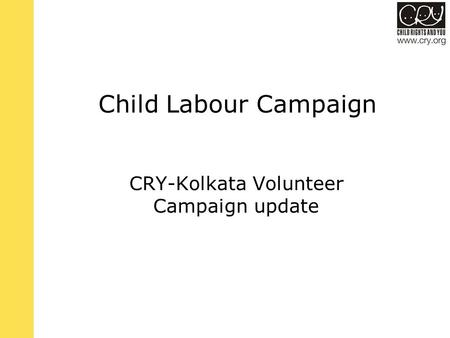 <strong>Child</strong> <strong>Labour</strong> Campaign CRY-Kolkata Volunteer Campaign update.