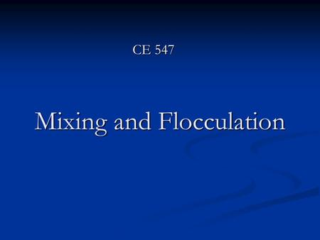 Mixing and Flocculation CE 547. 1. Mixing Is a unit operation that distributes the components of two or more materials among the materials producing in.