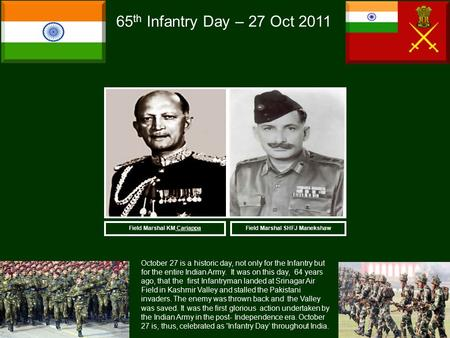 Field Marshal SHFJ Manekshaw 65 th Infantry Day – 27 Oct 2011 October 27 is a historic day, not only for the Infantry but for the entire Indian Army. It.