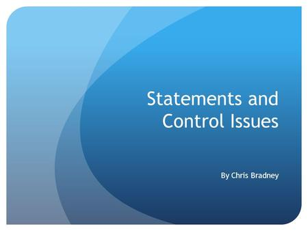 Statements and Control Issues By Chris Bradney. Overview of topics Typical Control Statements in Programming Issues with Return statements Recursion and.