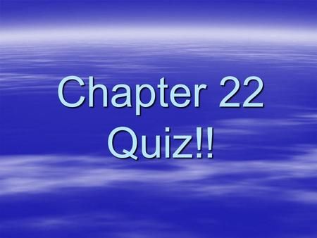 Chapter 22 Quiz!!.   ________ is an imaginary line passing through the North and South Pole The Axis !!