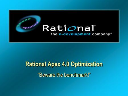 "Rational Apex 4.0 Optimization ""Beware the benchmark!"""