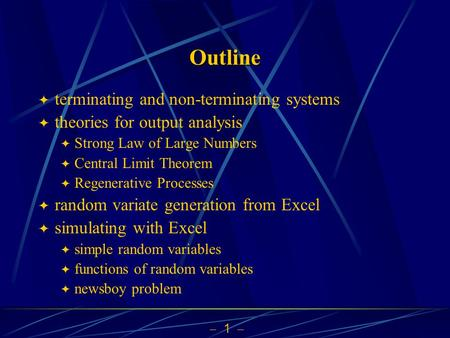  1  Outline  terminating and non-terminating systems  theories for output analysis  Strong Law of Large Numbers  Central Limit Theorem  Regenerative.