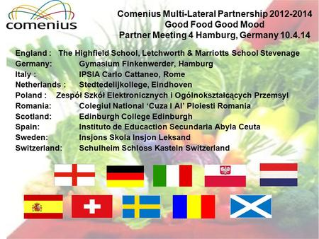 Comenius Multi-Lateral Partnership 2012-2014 Good Food Good Mood Partner Meeting 4 Hamburg, Germany 10.4.14 England : The Highfield School, Letchworth.