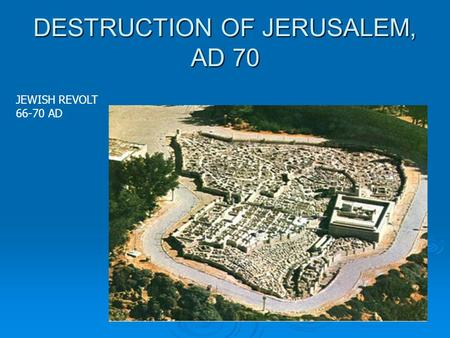 DESTRUCTION OF JERUSALEM, AD 70 JEWISH REVOLT 66-70 AD.