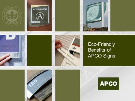Eco-Friendly Benefits of APCO Signs. APCO's Arcadia System Chosen for US Green Building Council Headquarters Signage may often not have an impact either.