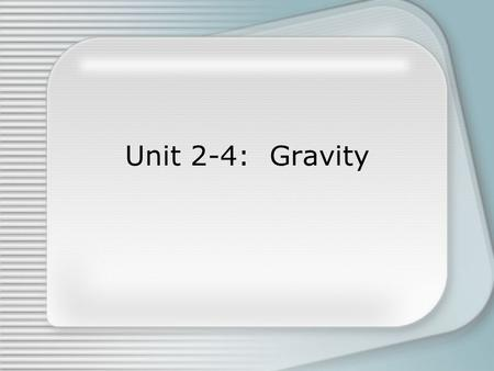 Unit 2-4: Gravity. Free Fall The classic story of physics is the story of Sir Isaac Newton and the Apple. –As the story goes, Newton is working on his.