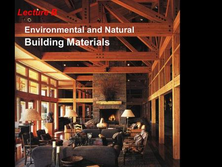 Lecture B Environmental and Natural Building Materials.
