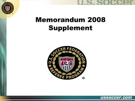 "Memorandum 2008 Supplement. Introduction Some language changes in the Laws of the Game, 2008-2009 ""Additional Instructions"" renamed to ""Interpretations"""