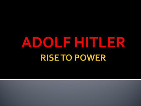 ADOLF HITLER.  Nazi Party=National Socialist German Workers' Party  Hitler & Nazis try to overthrow German gov't in 1923  Fails, is arrested, thrown.