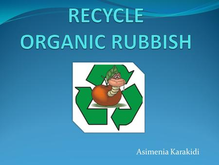 Asimenia Karakidi. THE PROBLEM: TOO MUCH RUBBISH 