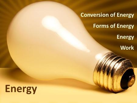 Energy Conversion of Energy Forms of Energy Energy Work.