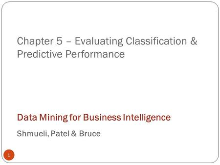 Chapter 5 – Evaluating Classification & Predictive Performance
