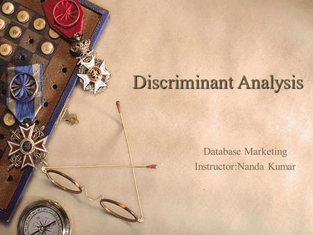 Discriminant Analysis Database Marketing Instructor:Nanda Kumar.