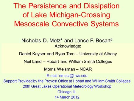 The Persistence and Dissipation of Lake Michigan-Crossing Mesoscale Convective Systems Nicholas D. Metz* and Lance F. Bosart # * Department of Geoscience,